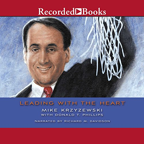 leading with the heart by coach The paperback of the leading with the heart: coach k's successful strategies for basketball, business, and life by mike krzyzewski, donald t phillips .