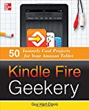 Kindle Fire Geekery: 50 Insanely Cool Projects for Your Amazon Tablet (0071802738) by Hart-Davis, Guy