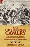 img - for The 4th Tennessee Cavalry: The Services of Smith's Regiment of Confederate Cavalry by One of Its Officers book / textbook / text book