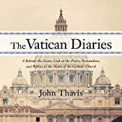 The Vatican Diaries: A Behind-the-Scenes Look at the Power, Personalities, and Politics at the Heart of the Catholic Church | [John Thavis]