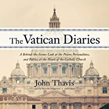The Vatican Diaries: A Behind-the-Scenes Look at the Power, Personalities, and Politics at the Heart of the Catholic Church Audiobook by John Thavis Narrated by Malcolm Hillgartner