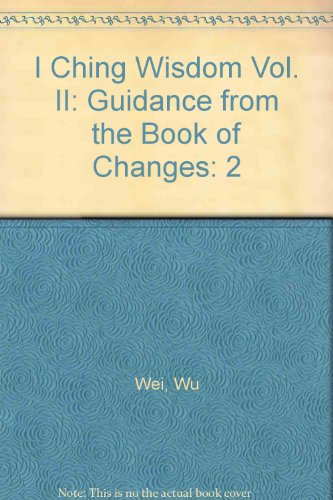 I Ching Wisdom: More Guidance from the Book of Changes: 2