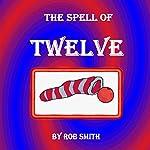 The Spell of Twelve | Robert B. Smith