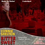 Bitter Sweet: Samantha Sweet Series, Book 5 (       UNABRIDGED) by Connie Shelton Narrated by Andrea Bates