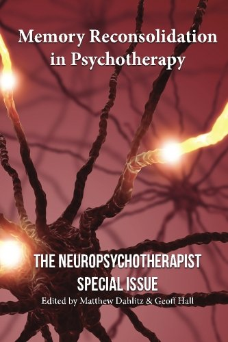 Memory Reconsolidation in Psychotherapy: The Neuropsychotherapist Special Issue (The Neuropsychotherapist Special Issues