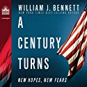 A Century Turns: New Fears, New Hopes--America 1988 to 2008 Audiobook by William J. Bennett Narrated by Jon Gauger