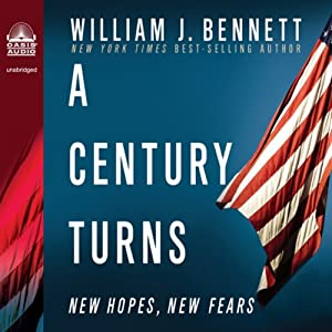 A Century Turns: New Fears, New Hopes--America 1988 to 2008 | [William J. Bennett]