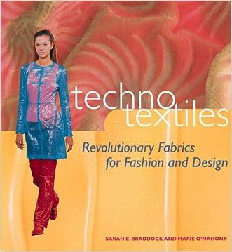 Techno Textiles: Revolutionary Fabrics for Fashion and Design written by Sarah E. Braddock