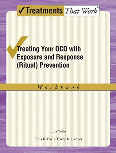 Treating your OCD with Exposure and Response (Ritual) Prevention Therapy Workbook: A Cognitive-behavioral Therapy Approach (Treatments That Work)