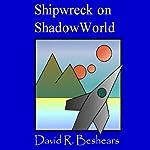 Shipwreck on ShadowWorld   David R. Beshears