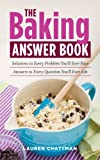 The Baking Answer Book: Solutions to Every Problem Youll Ever Face; Answers to Every Question Youll Ever Ask