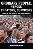 img - for Ordinary People: Heroes, Creators, Survivors: Folks of San Marcos and Hays County book / textbook / text book