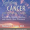 Fighting Cancer with Knowledge and Hope: A Guide for Patients, Families, and Health Care Providers (       UNABRIDGED) by Richard C. Frank Narrated by Charles Hield