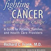 Fighting Cancer with Knowledge and Hope: A Guide for Patients, Families, and Health Care Providers | [Richard C. Frank]