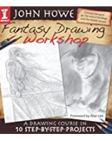 John Howe Fantasy Drawing Workshop: A Drawing Course in 10 Step by Step Projects