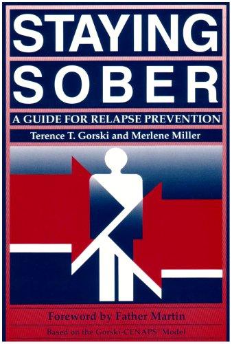 Staying Sober  A Guide for Relapse Prevention- Based Upon the CENAPS Model of Treatment, Terence T. Gorski & Merlene Miller; Joseph C. Martin & Father Martin