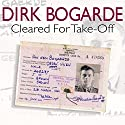 Cleared for Take-Off (       UNABRIDGED) by Dirk Bogarde Narrated by Dirk Bogarde
