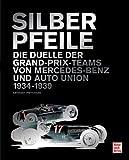 Silberpfeile: Die Duelle der Grand-Prix-Teams von Mercedes Benz und Auto Union 1934-1939