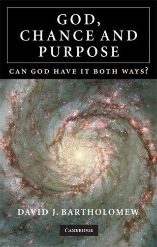 God, Chance and Purpose: Can God Have It Both Ways?, David J. Bartholomew