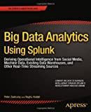 img - for By Peter Zadrozny Big Data Analytics Using Splunk: Deriving Operational Intelligence from Social Media, Machine Data, (1st Edition) book / textbook / text book