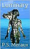 Luminary (Young Adult Paranormal Romance Novel): (Book 1 of the Luminary Saga)