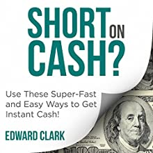 Short On Cash?: Use These Super-Fast and Easy Ways to Get Instant Cash! (       UNABRIDGED) by Edward Clark Narrated by Violet Meadow