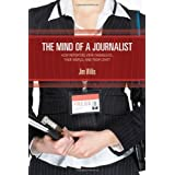 "The Mind of a Journalist: How Reporters View Themselves, Their World, and Their Craftvon ""Jim Willis"""