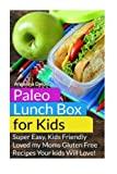 img - for Paleo Lunch Box for Kids: Super Easy, Mom-Approved Gluten Free Recipes Your Kids Will Love! book / textbook / text book