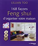 168 façons feng shui d'organiser votre maison...