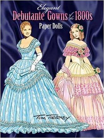 Elegant Debutante Gowns of the 1800s Paper Dolls (Dover Victorian Paper Dolls)