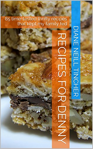 Recipes for Denny: 85 time-tested thrifty recipes that kept my family in Japan fed by Diane Neill Tincher