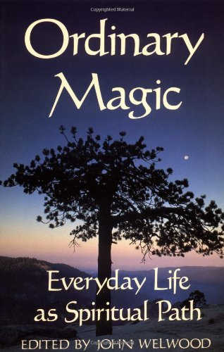 Ordinary Magic: Everyday Life as a Spiritual Path