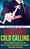 img - for Cold Calling: Unlimited! Proven Strategies to Increase Your Sales, Boost Effectiveness & Instantly Eliminate Rejection Through Smart Cold Calling (Cold ... How to Sell, Phone Sales, Sales Strategy) book / textbook / text book