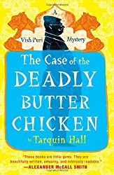 The Case of the Deadly Butter Chicken: A Vish Puri Mystery (Vish Puri Mysteries) by Tarquin Hall
