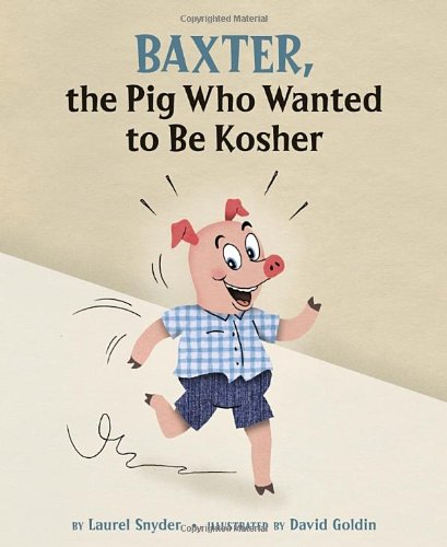 Baxter, the Pig Who Wanted to Be Kosher: Laurel Snyder, David Goldin: 9781582463155: Amazon.com: Books