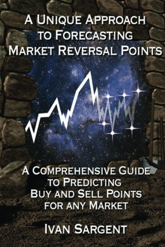 A Unique Approach To Forecasting Market Reversal Points: A Comprehensive Guide to Predicting Buy and Sell Points for Any