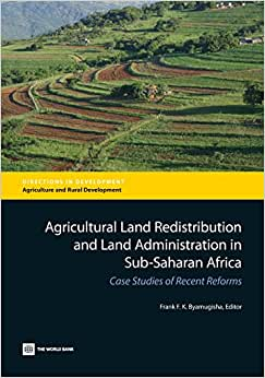 Agricultural Land Redistribution And Land Administration In Sub-Saharan Africa: Case Studies Of Recent Reforms (Directions In Development)