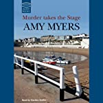 Murder Takes the Stage (       UNABRIDGED) by Amy Myers Narrated by Gordon Griffin