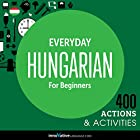 Everyday Hungarian for Beginners - 400 Actions & Activities Rede von  Innovative Language Learning Gesprochen von:  HungarianPod101.com