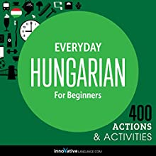 Everyday Hungarian for Beginners: 400 Daily Activities  by Innovative Language Learning Narrated by uncredited