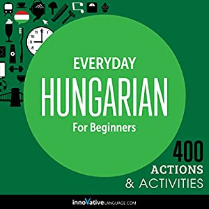 Everyday Hungarian for Beginners - 400 Actions & Activities Speech
