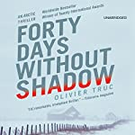 Forty Days Without Shadow: An Arctic Thriller | Olivier Truc