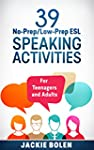 39 No-Prep/Low-Prep ESL Speaking Acti...