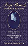 img - for Amy Beach, Passionate Victorian: The Life and Work of an American Composer, 1867-1944 book / textbook / text book