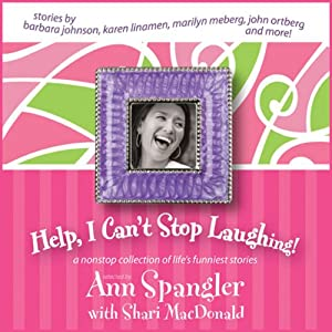 Help, I Can't Stop Laughing!: A Nonstop Collection of Life's Funniest Stories | [Ann Spangler, Shari MacDonald]