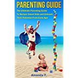 Parenting: Parenting Guide: How To Nurture Smart Kids & Unleash Their Potential From Early Age (Parenting with love and logic, Parenting without power struggles, Parenting advice) ~ Amanda F.