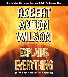 Robert Anton Wilson Explains Everything (Or Old Bob Exposes