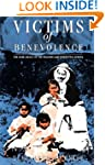 Victims of Benevolence: The Dark Lega...