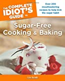The Complete Idiots Guide to Sugar-Free Cooking and Baking (Complete Idiots Guides (Lifestyle Paperback))