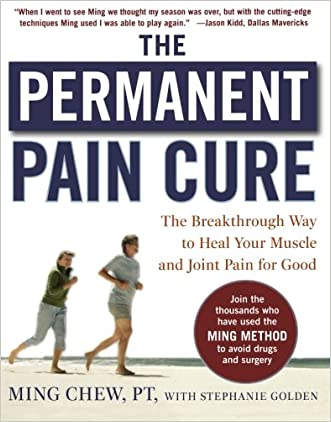 The Permanent Pain Cure: The Breakthrough Way to Heal Your Muscle and Joint Pain for Good (PB) written by Ming Chew